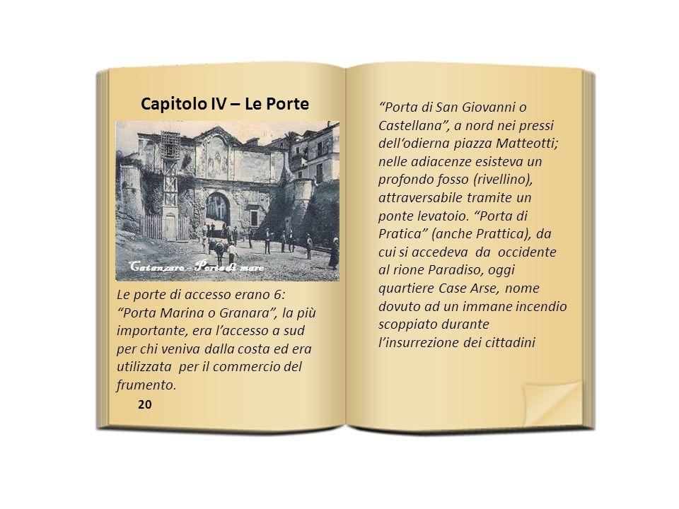 20 Le porte di accesso erano 6: Porta Marina o Granara, la più importante, era laccesso a sud per chi veniva dalla costa ed era utilizzata per il commercio del frumento.