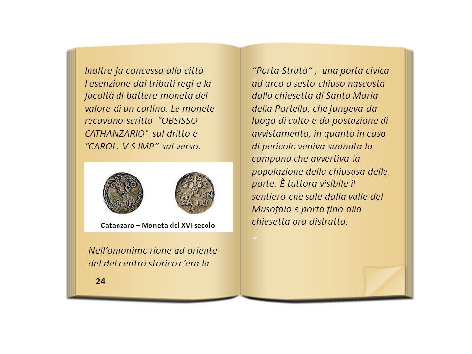 24 Inoltre fu concessa alla città l esenzione dai tributi regi e la facoltà di battere moneta del valore di un carlino.