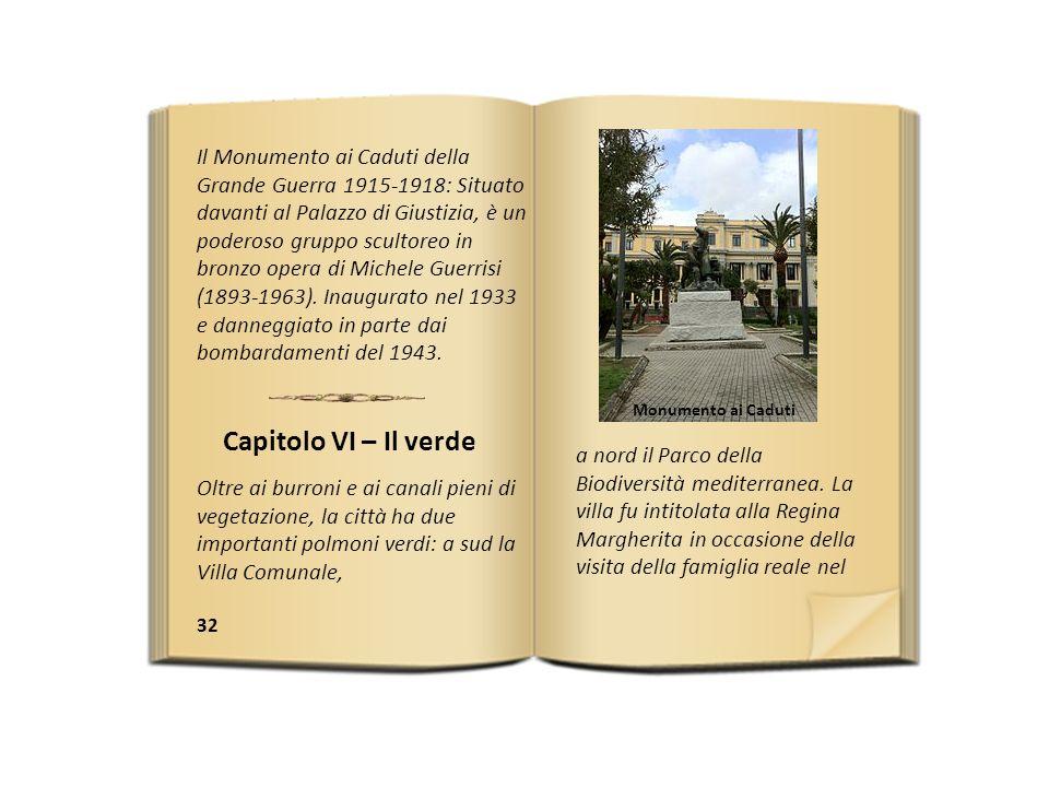 32 Il Monumento ai Caduti della Grande Guerra 1915-1918: Situato davanti al Palazzo di Giustizia, è un poderoso gruppo scultoreo in bronzo opera di Michele Guerrisi (1893-1963).