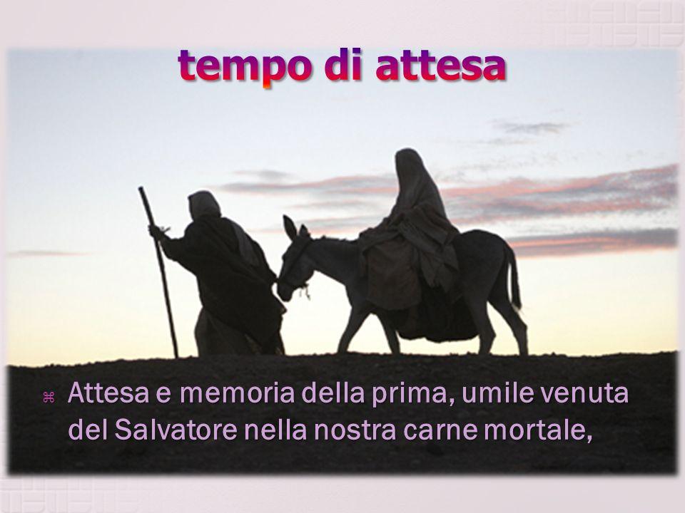 Attesa e memoria della prima, umile venuta del Salvatore nella nostra carne mortale, Attesa e memoria della prima, umile venuta del Salvatore nella no