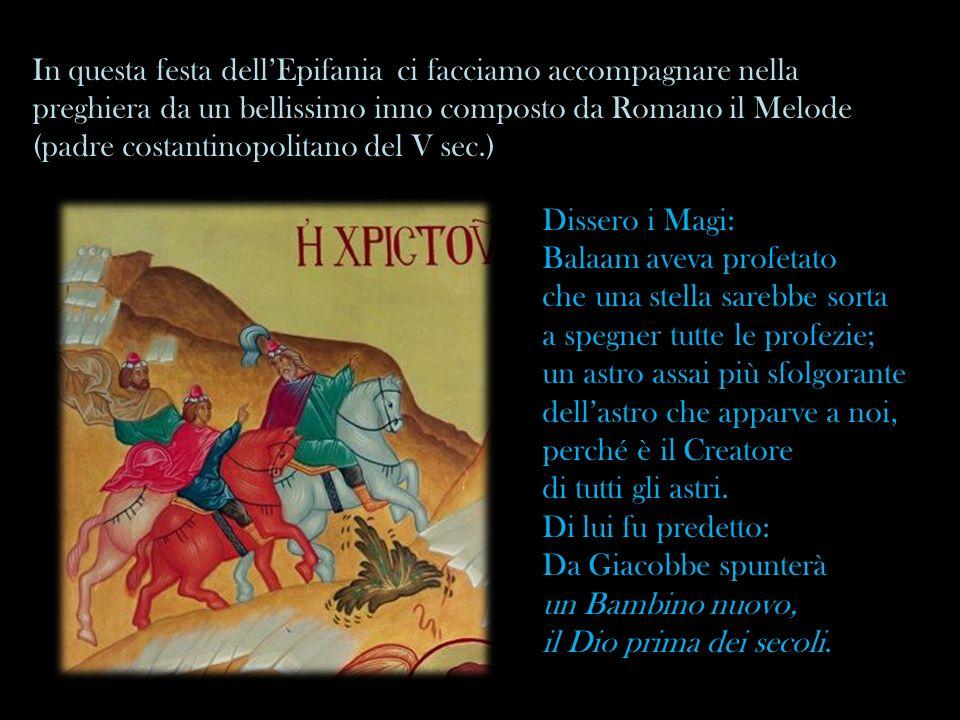 In questa festa dellEpifania ci facciamo accompagnare nella preghiera da un bellissimo inno composto da Romano il Melode (padre costantinopolitano del