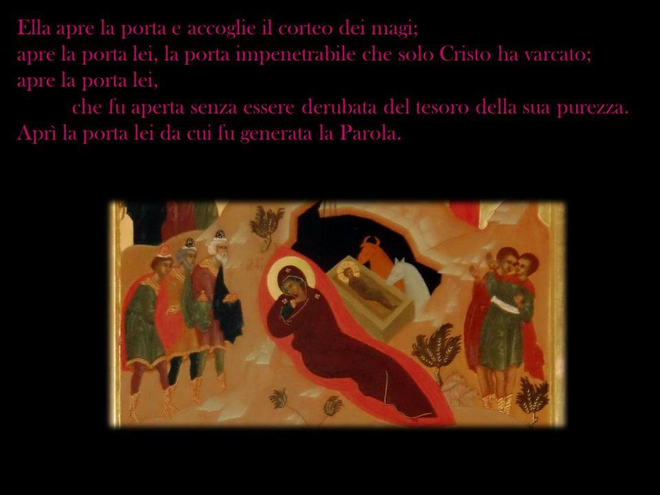Ella apre la porta e accoglie il corteo dei magi; apre la porta lei, la porta impenetrabile che solo Cristo ha varcato; apre la porta lei, che fu aper