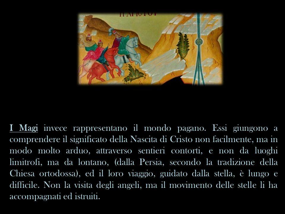 I Magi invece rappresentano il mondo pagano. Essi giungono a comprendere il significato della Nascita di Cristo non facilmente, ma in modo molto arduo