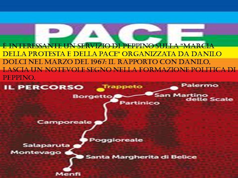È interessante un servizio di Peppino sulla Marcia della protesta e della pace organizzata da Danilo Dolci nel marzo del 1967: il rapporto con Danilo, lascia un notevole segno nella formazione politica di Peppino.