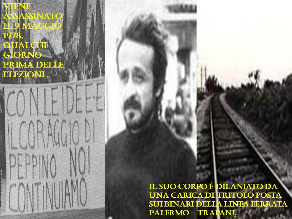 Viene assassinato il 9 maggio 1978, qualche giorno prima delle elezioni.
