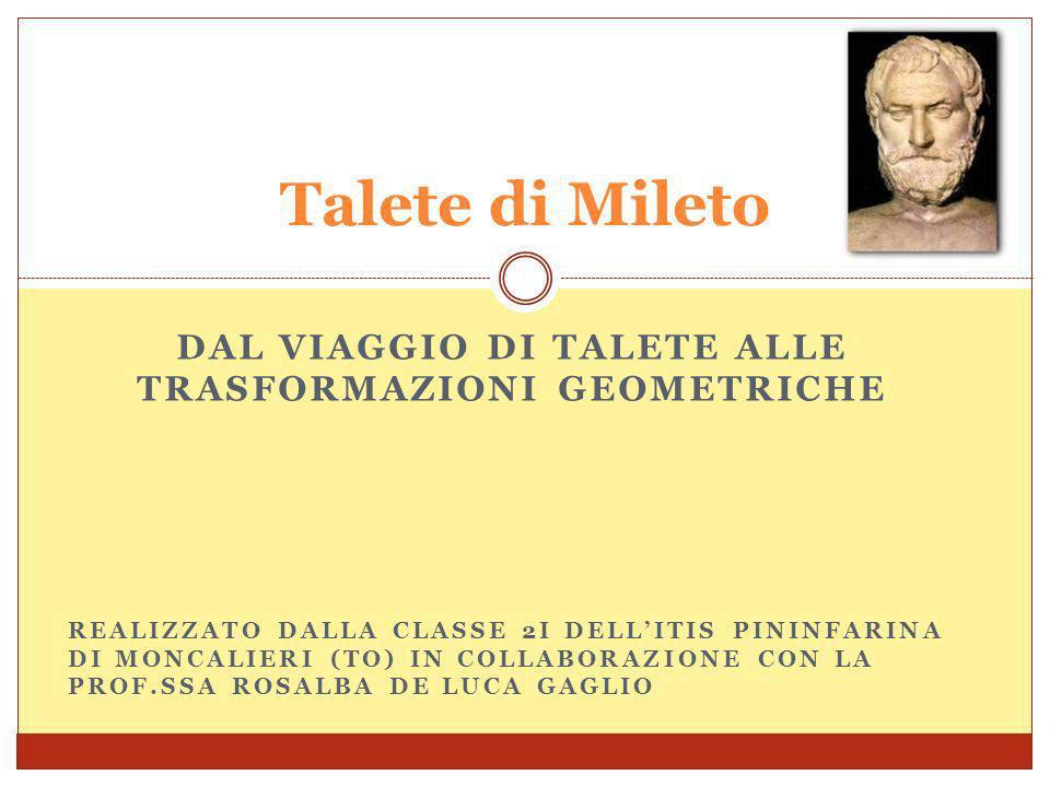 La vita di Talete Chi è Interessi in campo matematico Rosalba De Luca Gaglio