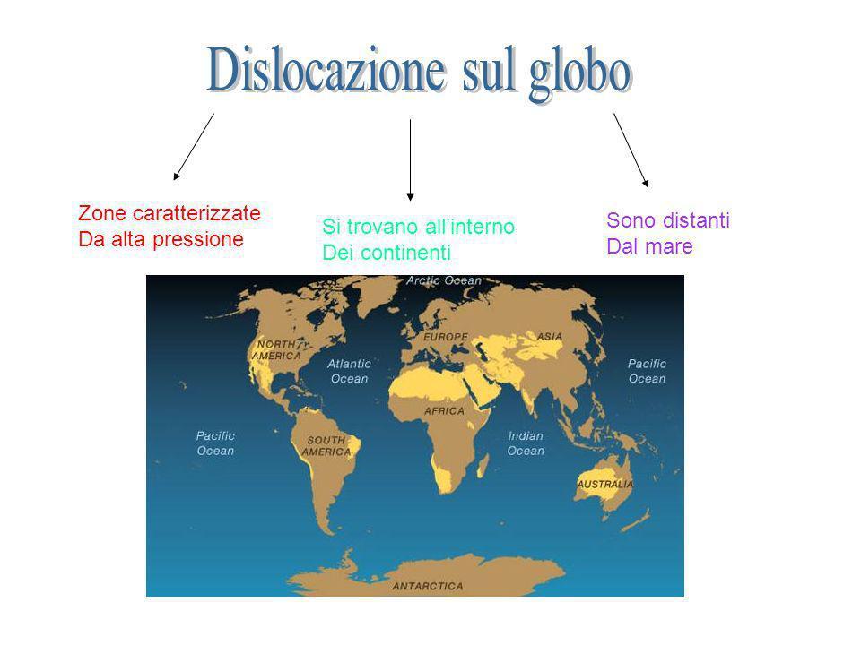 Zone caratterizzate Da alta pressione Si trovano allinterno Dei continenti Sono distanti Dal mare