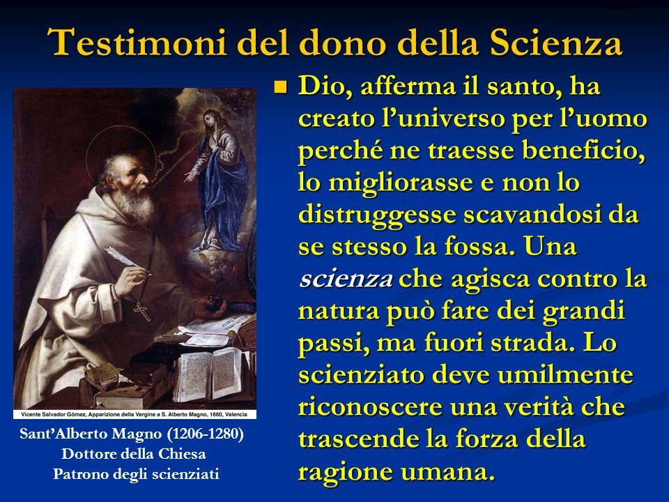 Testimoni del dono della Scienza Dio, afferma il santo, ha creato luniverso per luomo perché ne traesse beneficio, lo migliorasse e non lo distruggess