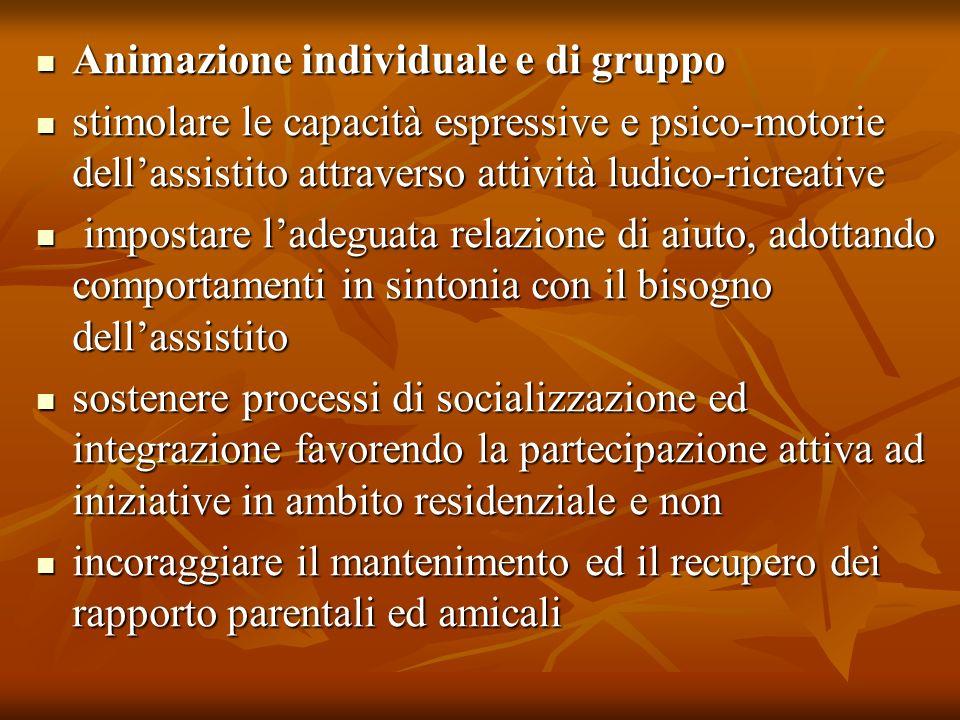 Animazione individuale e di gruppo Animazione individuale e di gruppo stimolare le capacità espressive e psico-motorie dellassistito attraverso attivi