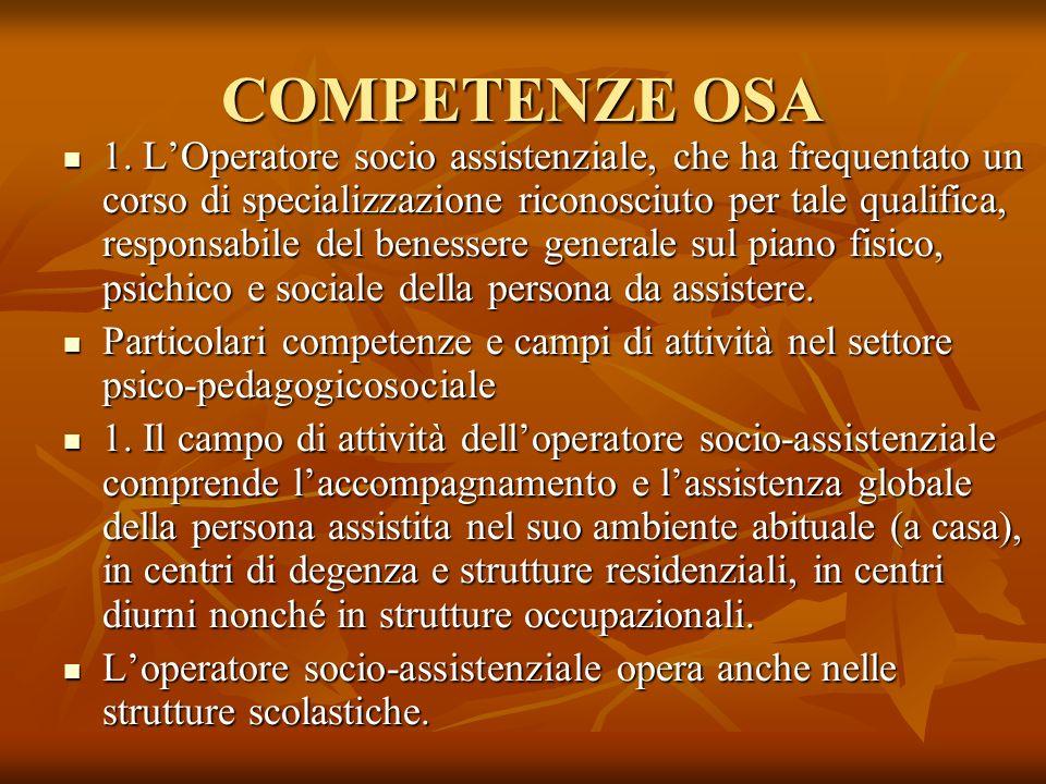 COMPETENZE OSA 1. LOperatore socio assistenziale, che ha frequentato un corso di specializzazione riconosciuto per tale qualifica, responsabile del be