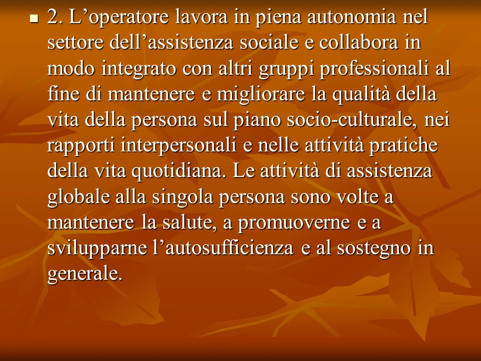 2. Loperatore lavora in piena autonomia nel settore dellassistenza sociale e collabora in modo integrato con altri gruppi professionali al fine di man