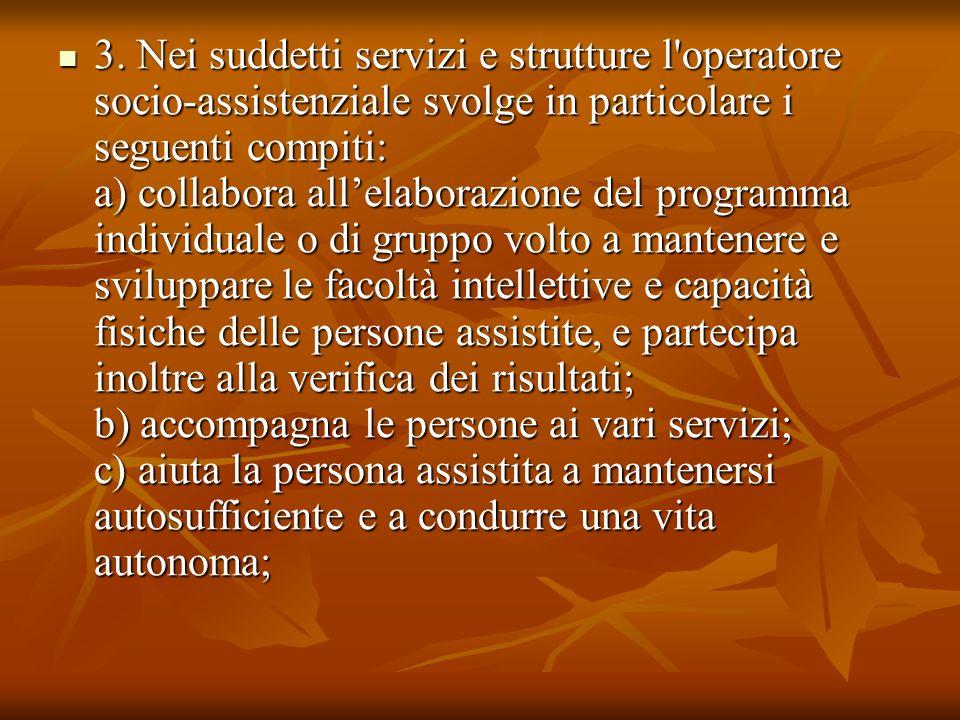 3. Nei suddetti servizi e strutture l'operatore socio-assistenziale svolge in particolare i seguenti compiti: a) collabora allelaborazione del program