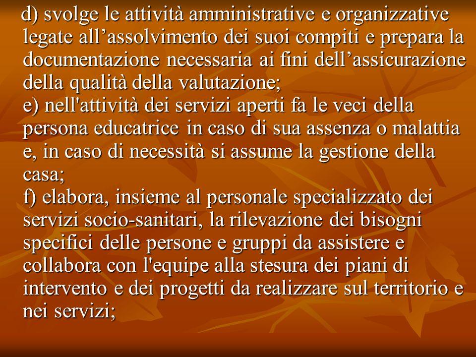 d) svolge le attività amministrative e organizzative legate allassolvimento dei suoi compiti e prepara la documentazione necessaria ai fini dellassicu