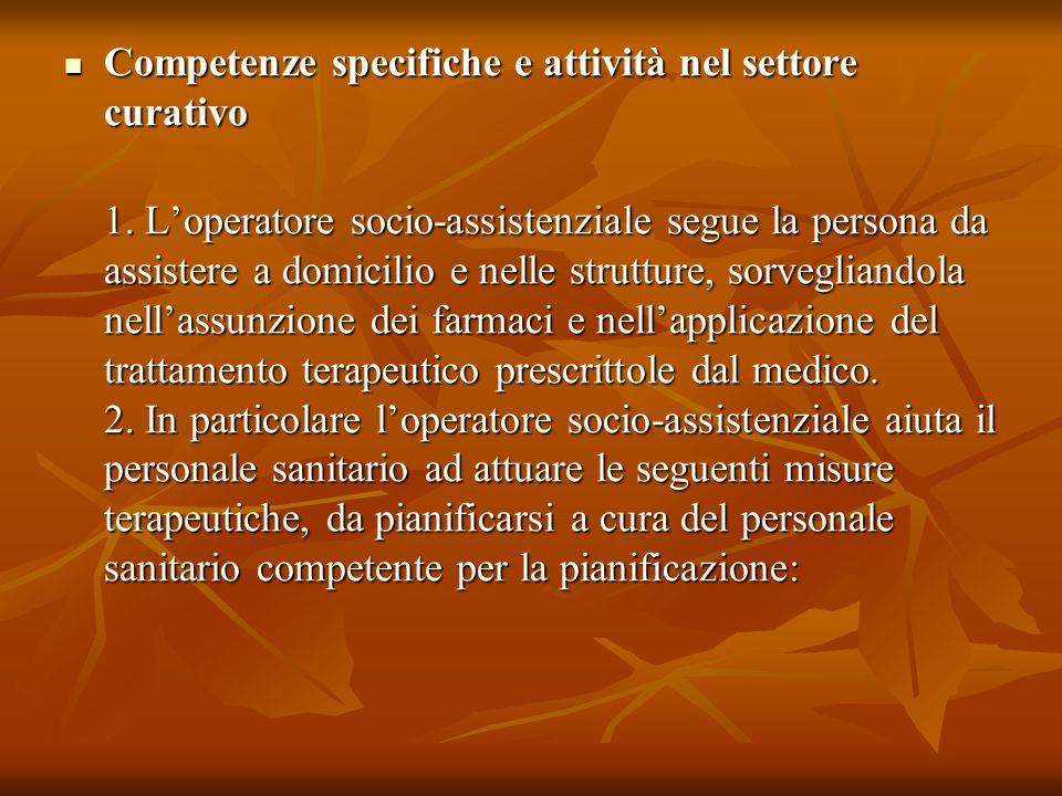 Competenze specifiche e attività nel settore curativo Competenze specifiche e attività nel settore curativo 1. Loperatore socio-assistenziale segue la