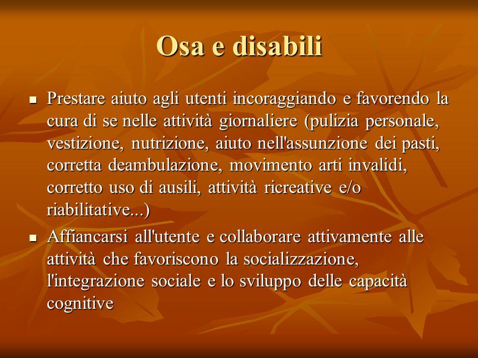 Osa e disabili Prestare aiuto agli utenti incoraggiando e favorendo la cura di se nelle attività giornaliere (pulizia personale, vestizione, nutrizion