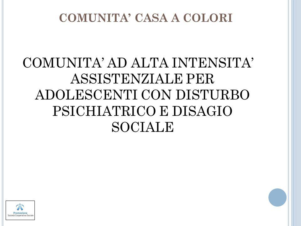 COMUNITA CASA A COLORI COMUNITA AD ALTA INTENSITA ASSISTENZIALE PER ADOLESCENTI CON DISTURBO PSICHIATRICO E DISAGIO SOCIALE