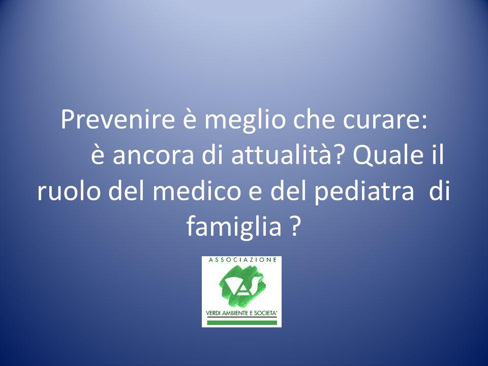 Prevenire è meglio che curare: è ancora di attualità? Quale il ruolo del medico e del pediatra di famiglia ?
