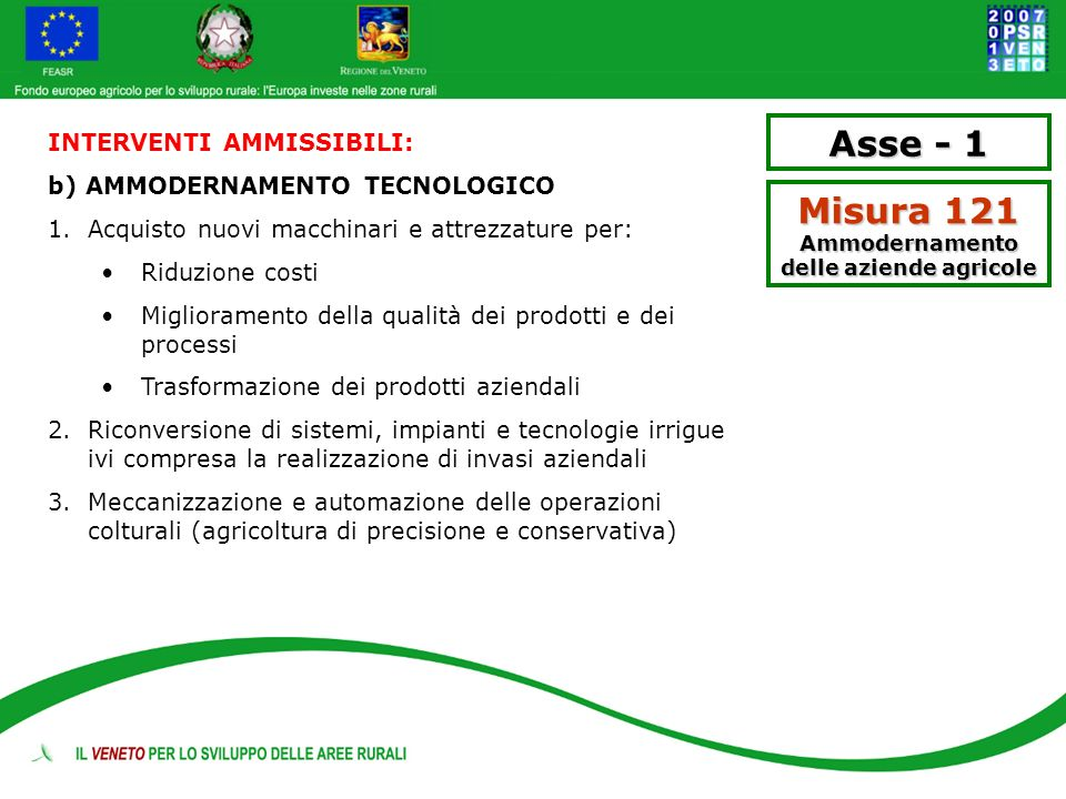 Asse - 1 Misura 121 Ammodernamento delle aziende agricole INTERVENTI AMMISSIBILI: b) AMMODERNAMENTO TECNOLOGICO 1. Acquisto nuovi macchinari e attrezz