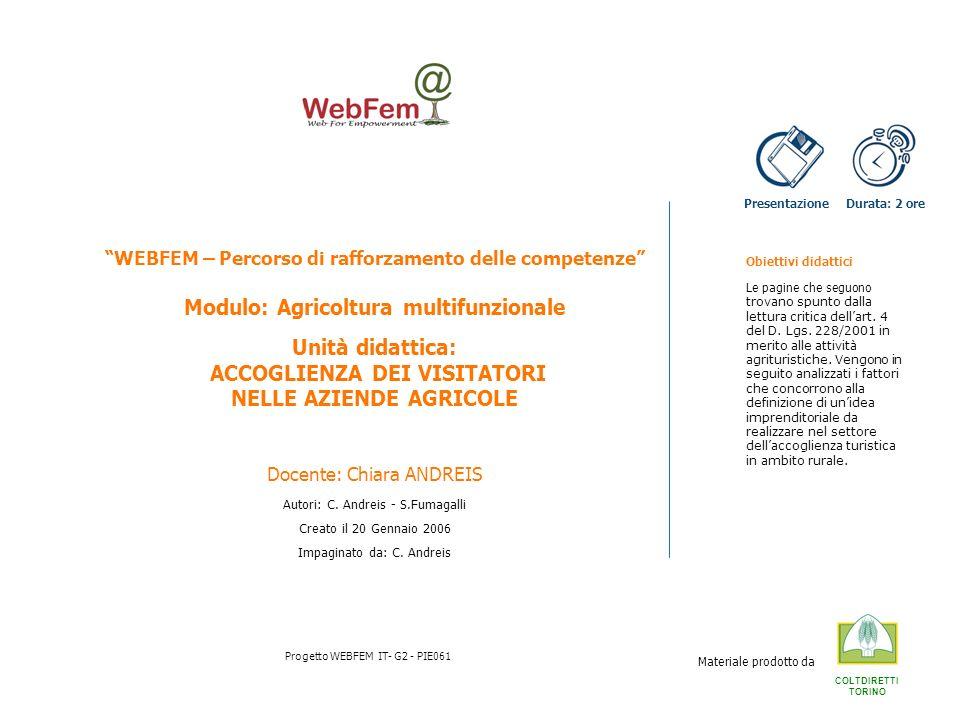 Unità didattica - ACCOGLIENZA DEI VISITATORI NELLE AZIENDE AGRICOLE WEBFEM- Percorso di rafforzamento delle competenze – Modulo: AGRICOLTURA MULTIFUNZIONALE Pagina 12 3.