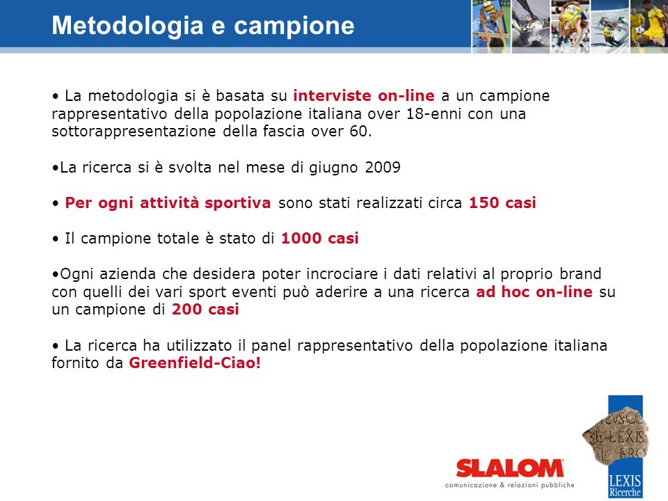 La metodologia si è basata su interviste on-line a un campione rappresentativo della popolazione italiana over 18-enni con una sottorappresentazione d