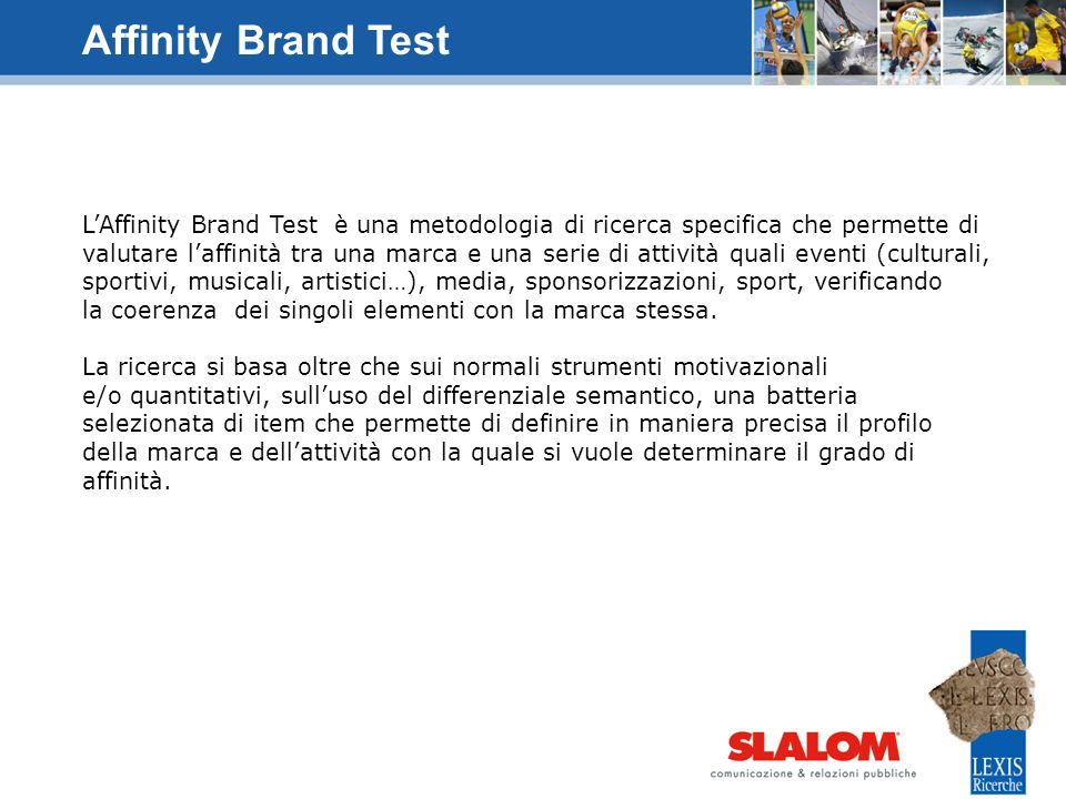 LAffinity Brand Test è una metodologia di ricerca specifica che permette di valutare laffinità tra una marca e una serie di attività quali eventi (cul