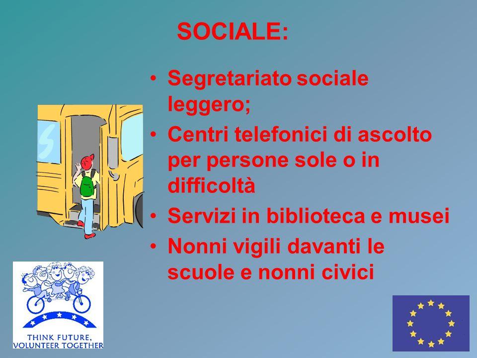 SOCIALE: Segretariato sociale leggero; Centri telefonici di ascolto per persone sole o in difficoltà Servizi in biblioteca e musei Nonni vigili davanti le scuole e nonni civici