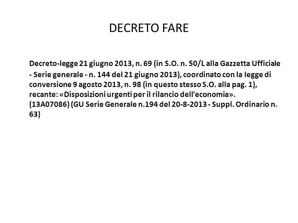 DECRETO FARE Decreto-legge 21 giugno 2013, n. 69 (in S.O. n. 50/L alla Gazzetta Ufficiale - Serie generale - n. 144 del 21 giugno 2013), coordinato co