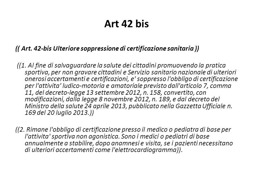Art 42 bis (( Art. 42-bis Ulteriore soppressione di certificazione sanitaria )) ((1. Al fine di salvaguardare la salute dei cittadini promuovendo la p