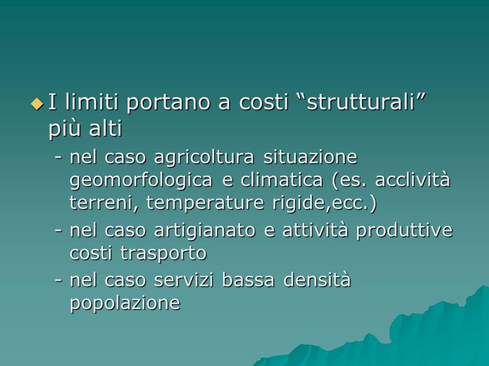 I limiti portano a costi strutturali più alti I limiti portano a costi strutturali più alti -nel caso agricoltura situazione geomorfologica e climatica (es.