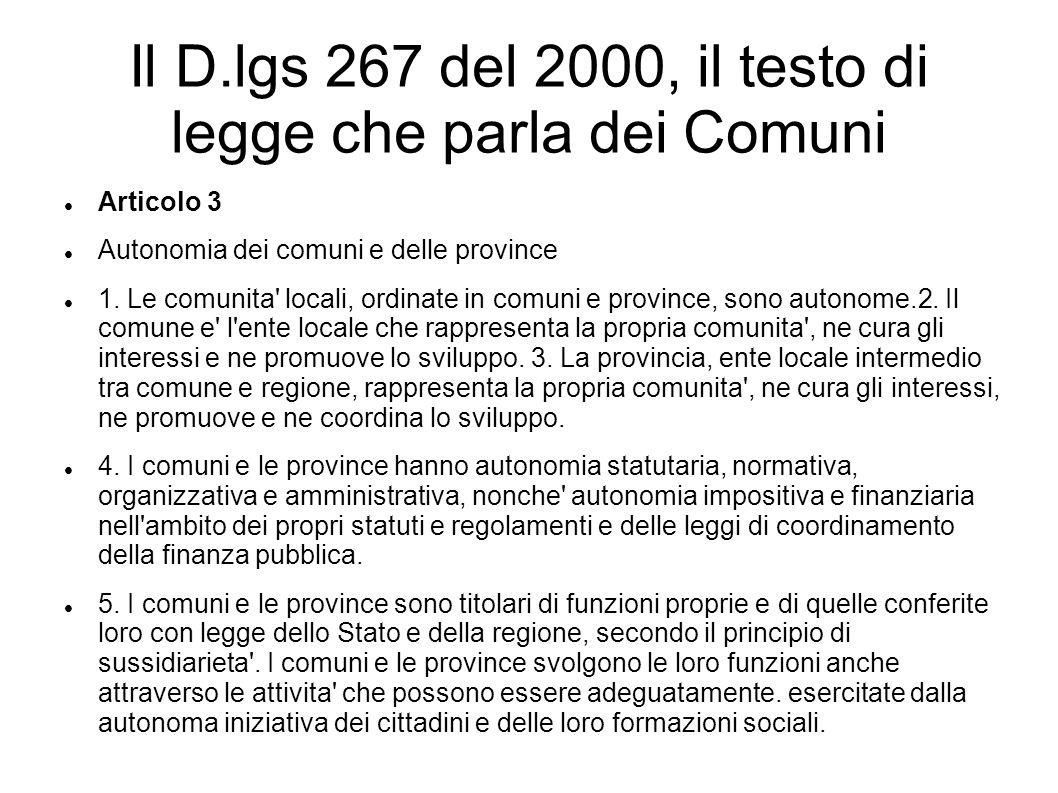Il D.lgs 267 del 2000, il testo di legge che parla dei Comuni Articolo 3 Autonomia dei comuni e delle province 1. Le comunita' locali, ordinate in com
