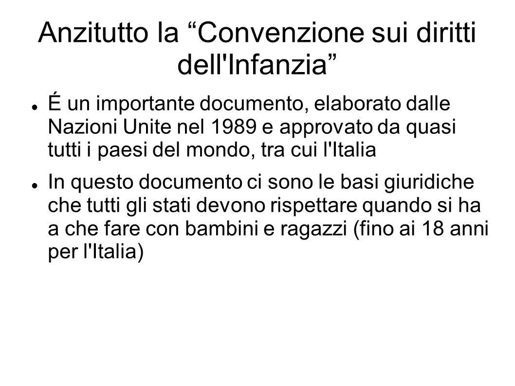 Anzitutto la Convenzione sui diritti dell'Infanzia É un importante documento, elaborato dalle Nazioni Unite nel 1989 e approvato da quasi tutti i paes