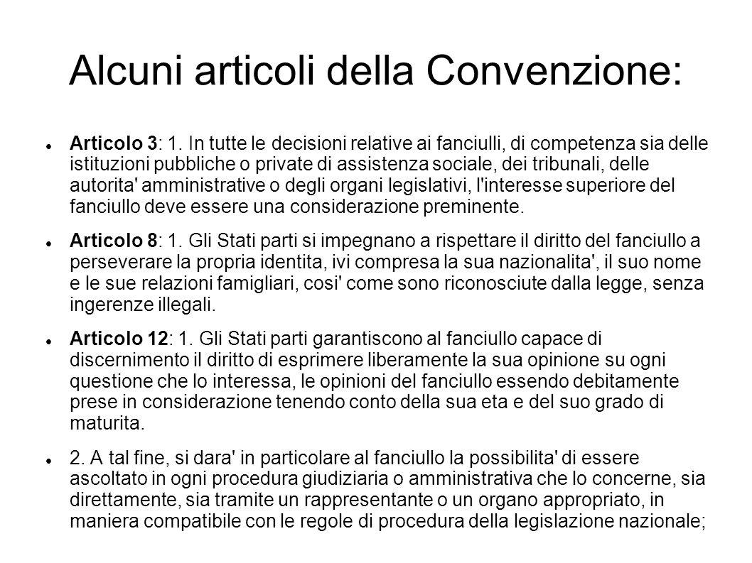 Alcuni articoli della Convenzione: Articolo 3: 1. In tutte le decisioni relative ai fanciulli, di competenza sia delle istituzioni pubbliche o private