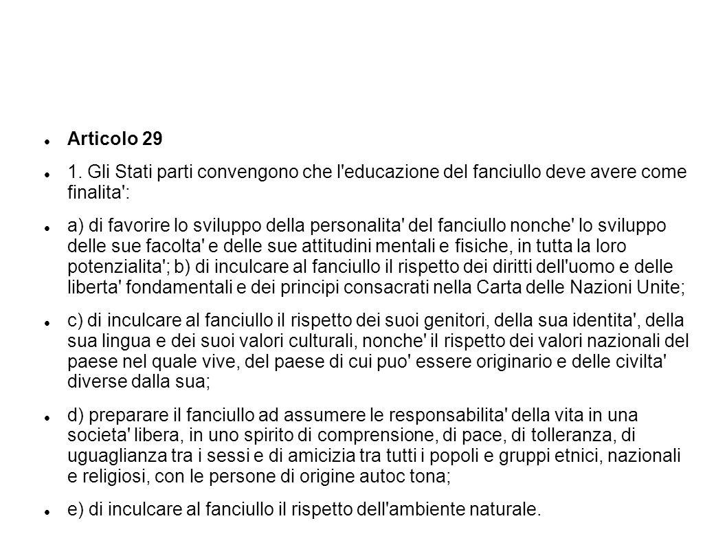 Articolo 29 1. Gli Stati parti convengono che l'educazione del fanciullo deve avere come finalita': a) di favorire lo sviluppo della personalita' del