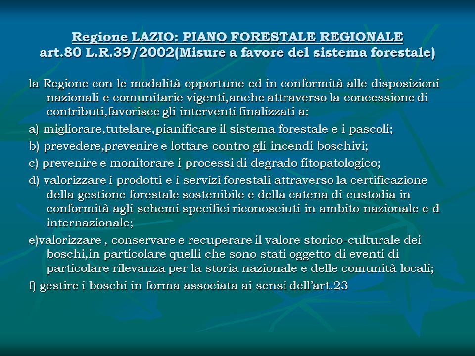 Regione LAZIO: PIANO FORESTALE REGIONALE art.80 L.R.39/2002(Misure a favore del sistema forestale) la Regione con le modalità opportune ed in conformi