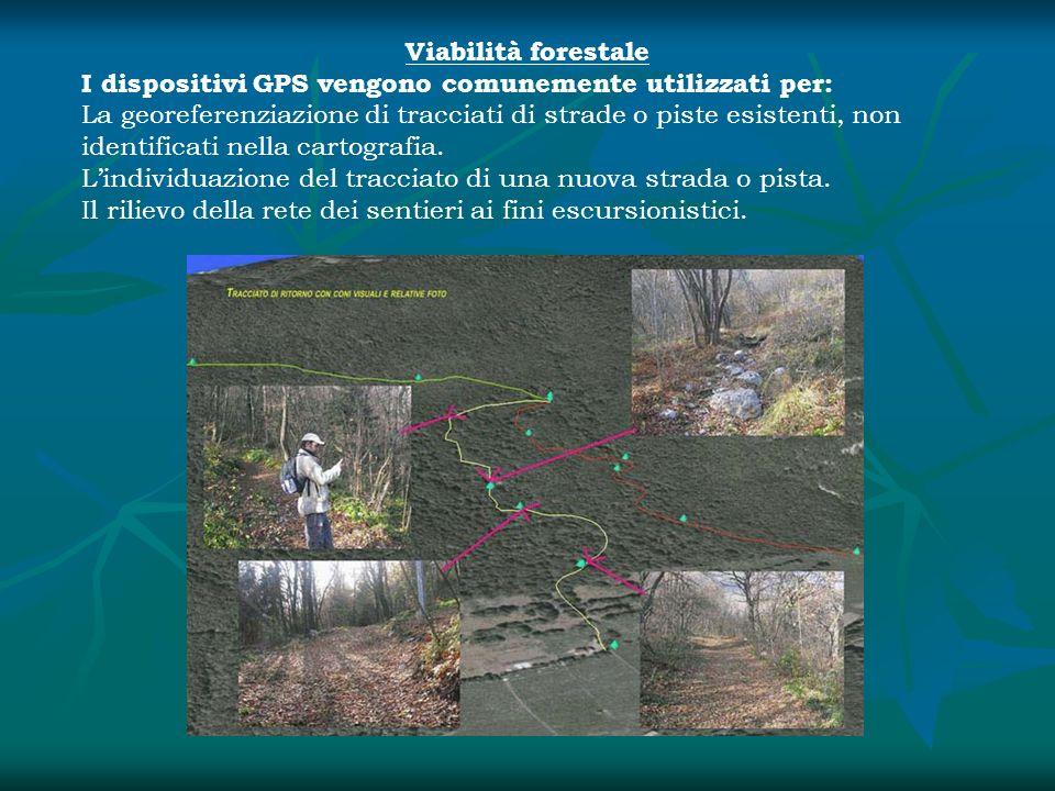 Viabilità forestale I dispositivi GPS vengono comunemente utilizzati per: La georeferenziazione di tracciati di strade o piste esistenti, non identifi