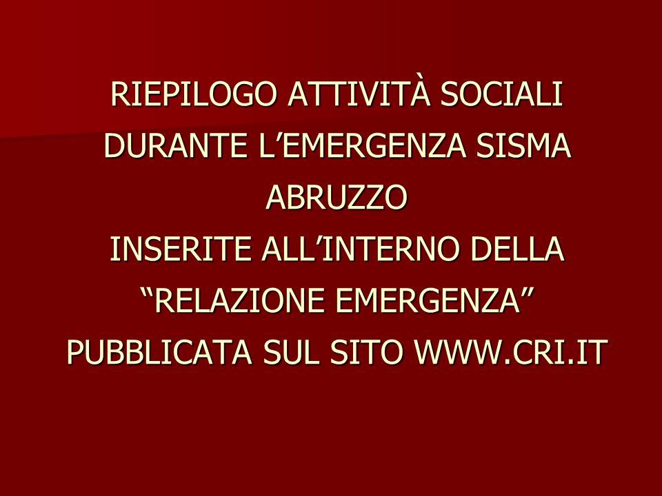 RIEPILOGO ATTIVITÀ SOCIALI DURANTE LEMERGENZA SISMA ABRUZZO INSERITE ALLINTERNO DELLA RELAZIONE EMERGENZA PUBBLICATA SUL SITO WWW.CRI.IT