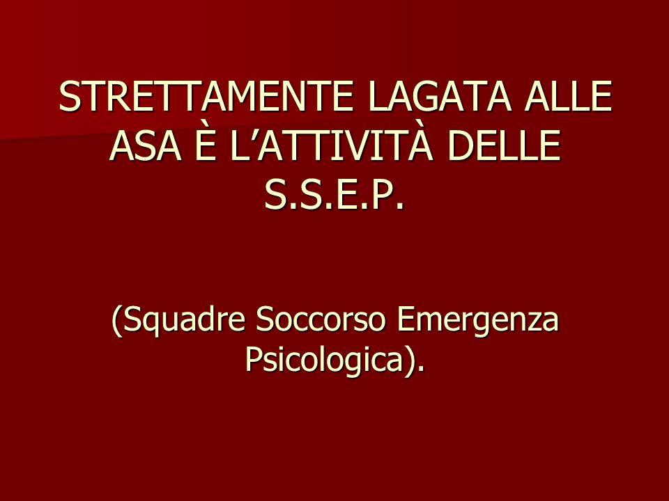 STRETTAMENTE LAGATA ALLE ASA È LATTIVITÀ DELLE S.S.E.P. (Squadre Soccorso Emergenza Psicologica).