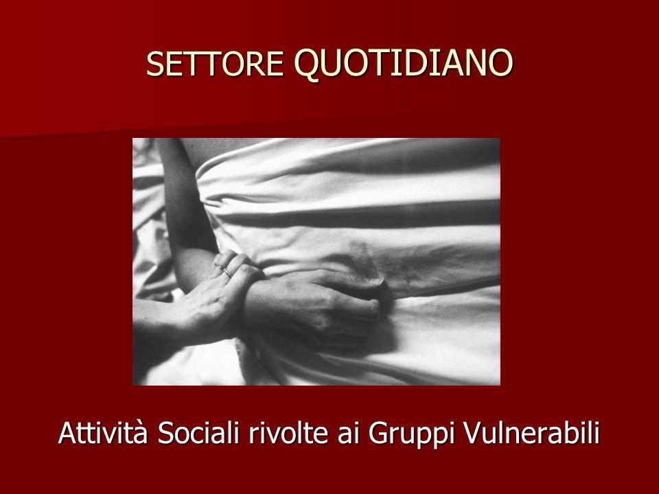 SETTORE QUOTIDIANO Attività Sociali rivolte ai Gruppi Vulnerabili