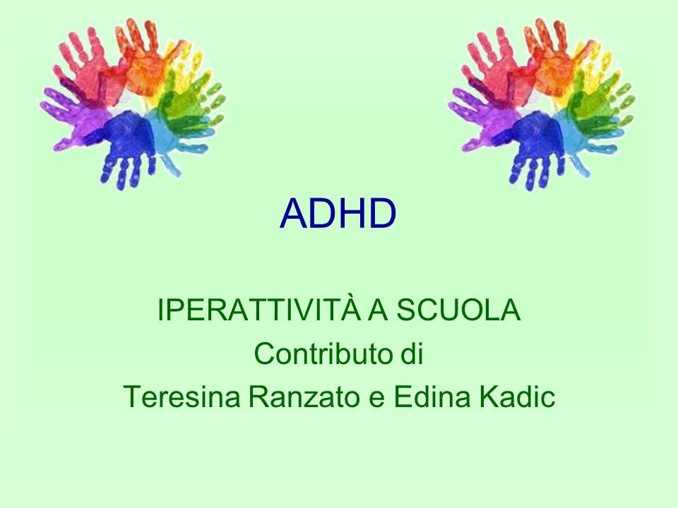 ADHD IPERATTIVITÀ A SCUOLA Contributo di Teresina Ranzato e Edina Kadic