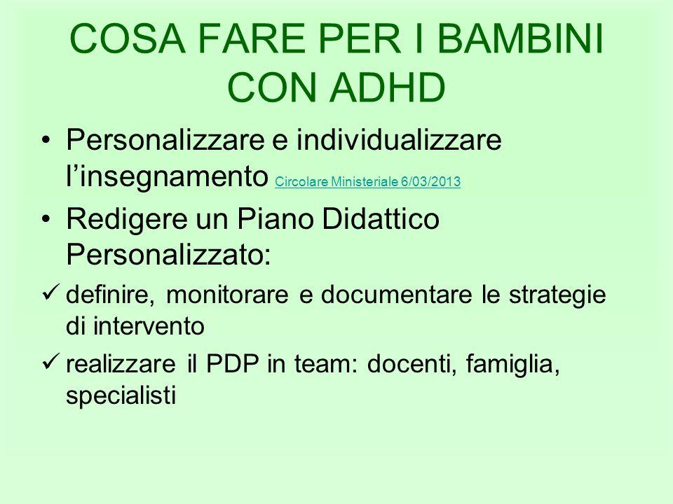 COSA FARE PER I BAMBINI CON ADHD Personalizzare e individualizzare linsegnamento Circolare Ministeriale 6/03/2013 Circolare Ministeriale 6/03/2013 Red