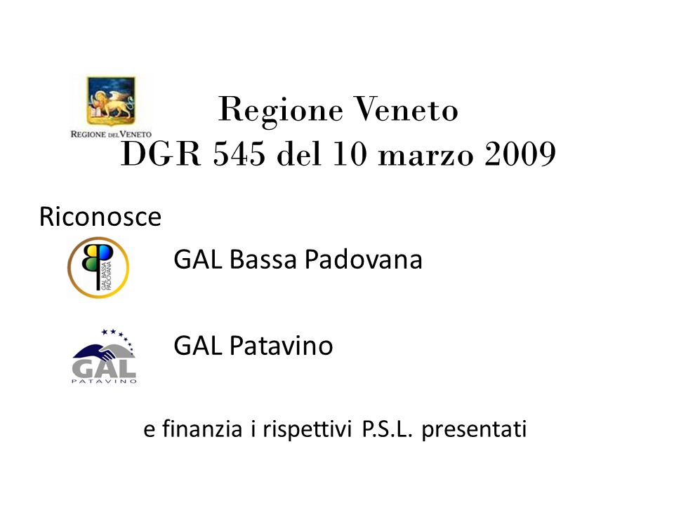 Regione Veneto DGR 545 del 10 marzo 2009 Riconosce GAL Bassa Padovana GAL Patavino e finanzia i rispettivi P.S.L. presentati
