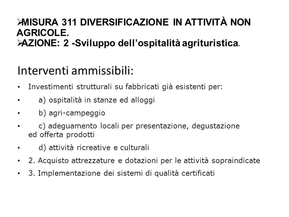 Interventi ammissibili: Investimenti strutturali su fabbricati già esistenti per: a) ospitalità in stanze ed alloggi b) agri-campeggio c) adeguamento