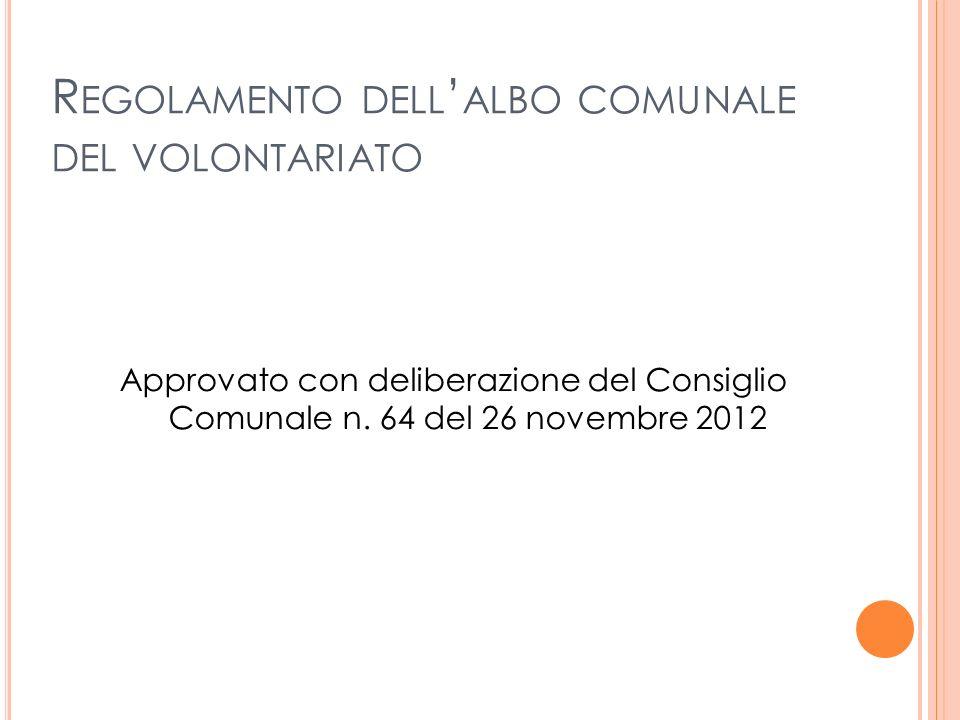 R EGOLAMENTO DELL ALBO COMUNALE DEL VOLONTARIATO Approvato con deliberazione del Consiglio Comunale n. 64 del 26 novembre 2012