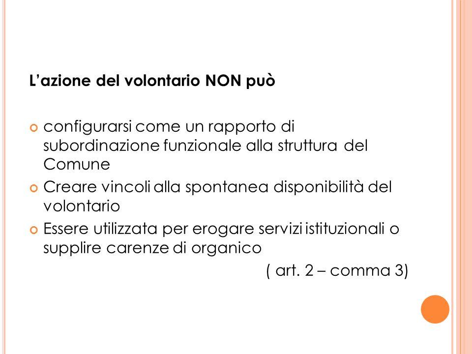 Lazione del volontario NON può configurarsi come un rapporto di subordinazione funzionale alla struttura del Comune Creare vincoli alla spontanea disp