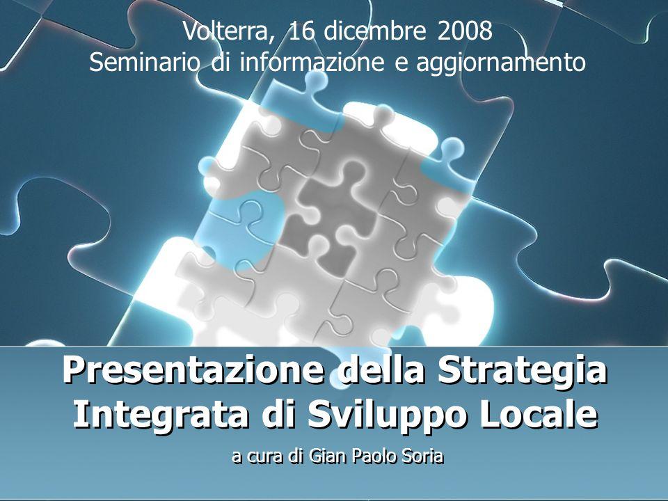 Presentazione della Strategia Integrata di Sviluppo Locale a cura di Gian Paolo Soria Volterra, 16 dicembre 2008 Seminario di informazione e aggiornamento