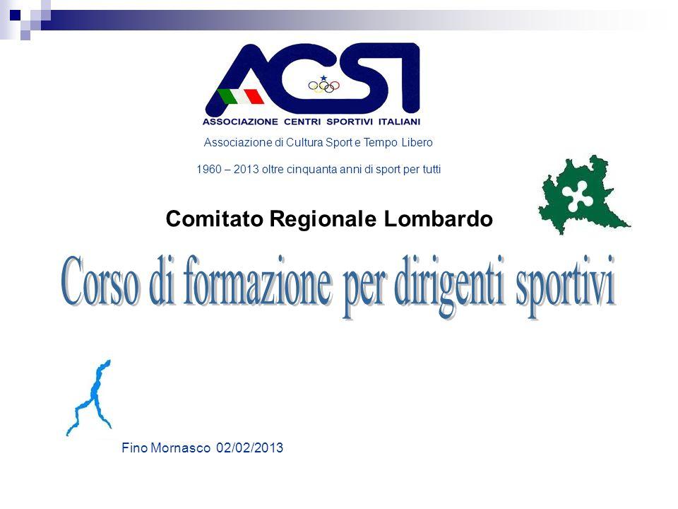 Comitato Regionale Lombardo Associazione di Cultura Sport e Tempo Libero 1960 – 2013 oltre cinquanta anni di sport per tutti Fino Mornasco 02/02/2013