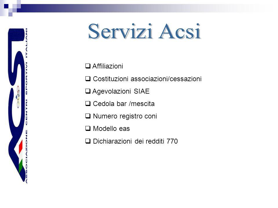 Affiliazioni Costituzioni associazioni/cessazioni Agevolazioni SIAE Cedola bar /mescita Numero registro coni Modello eas Dichiarazioni dei redditi 770