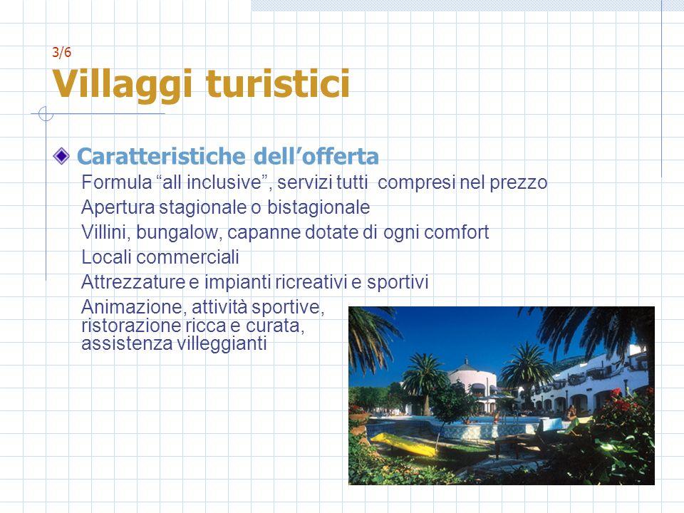 3/6 Villaggi turistici Caratteristiche dellofferta Formula all inclusive, servizi tutti compresi nel prezzo Apertura stagionale o bistagionale Villini