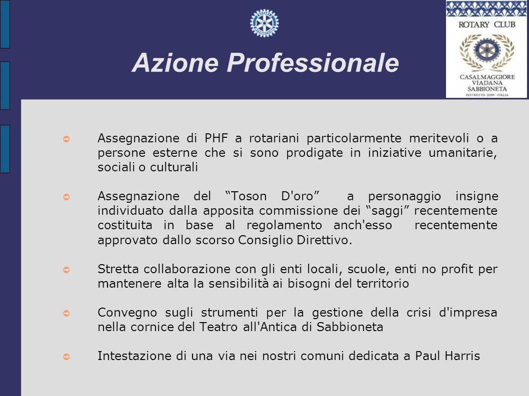 Azione Professionale Assegnazione di PHF a rotariani particolarmente meritevoli o a persone esterne che si sono prodigate in iniziative umanitarie, so