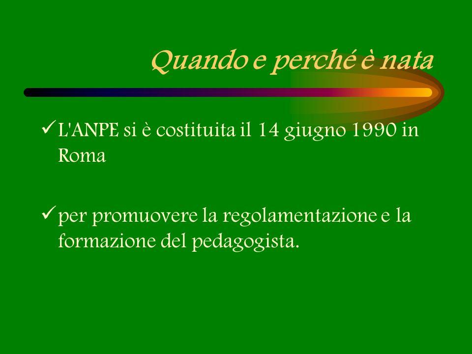 Quando e perché è nata L'ANPE si è costituita il 14 giugno 1990 in Roma per promuovere la regolamentazione e la formazione del pedagogista.